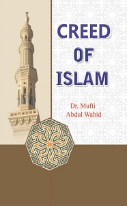 Creed of Islam By Dr. Mufti Abdul Wahid