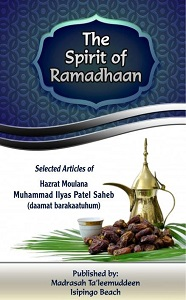 The Spirit of Ramadhaan By Maulana Muhammad Ilyas Patel