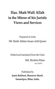Hazrat Shah Waliullah in the Mirror of his Juristic By Mufti Akhtar Imam Adil